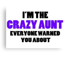 Crazy Aunt You Were Warned About Canvas Print