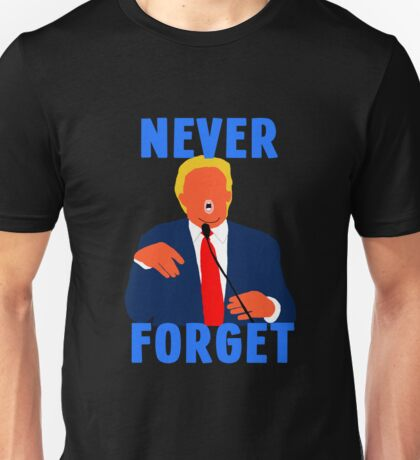 Trump - Never Forget Unisex T-Shirt