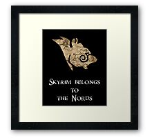 Skyrim belongs to the Nords! Framed Print