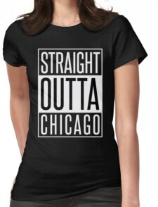 STRAIGHT OUTTA CHICAGO Womens Fitted T-Shirt