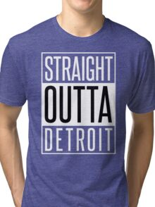 STRAIGHT OUTTA DETROIT Tri-blend T-Shirt