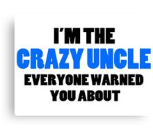 Crazy Uncle You Were Warned About Canvas Print