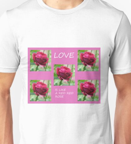 Love is like a Red Red rose. Unisex T-Shirt