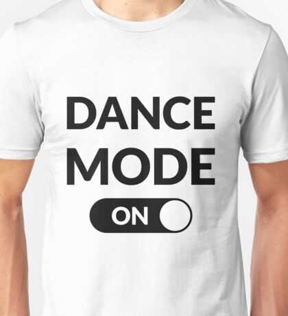 Dance Mode: ON Unisex T-Shirt