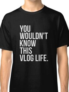 You wouldn't know this Vlog Life - Black Classic T-Shirt