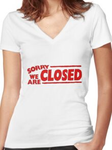 SORRY WE ARE CLOSED Women's Fitted V-Neck T-Shirt