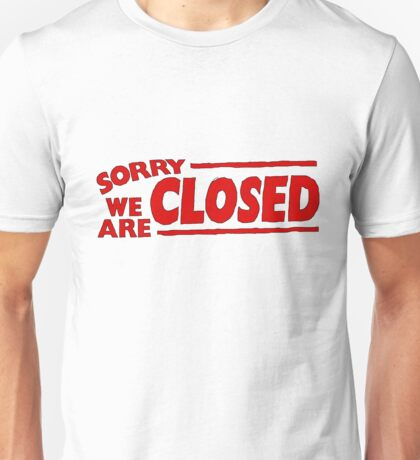 SORRY WE ARE CLOSED Unisex T-Shirt