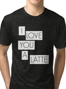 I love you a latte Tri-blend T-Shirt