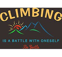 Climbing Is A Battle With Oneself Be Gentle Photographic Print