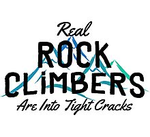Real Rock Climbers Are Into Tight Cracks Photographic Print