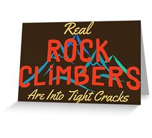 Real Rock Climbers Are Into Tight Cracks Greeting Card
