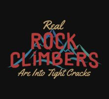 Real Rock Climbers Are Into Tight Cracks by SportsT-Shirts