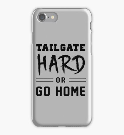 Tailgate hard or go home iPhone Case/Skin