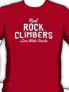 Real Rock Climbers Love Wide Cracks T-Shirt