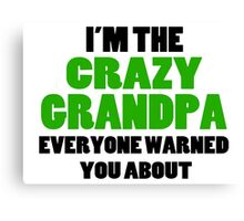 Crazy Grandpa You Were Warned About Canvas Print