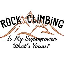 Rock Climbing Is My Superpower What Is Yours Photographic Print