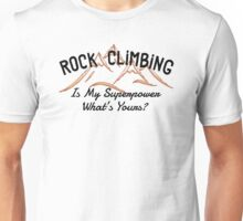 Rock Climbing Is My Superpower What Is Yours Unisex T-Shirt