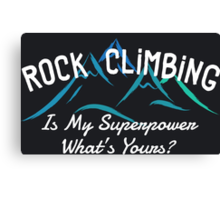 Rock Climbing Is My Superpower What Is Yours Canvas Print