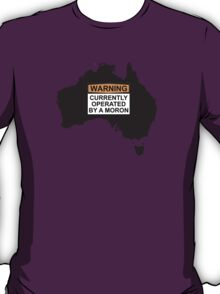 WARNING: CURRENTLY OPERATED BY A MORON T-Shirt