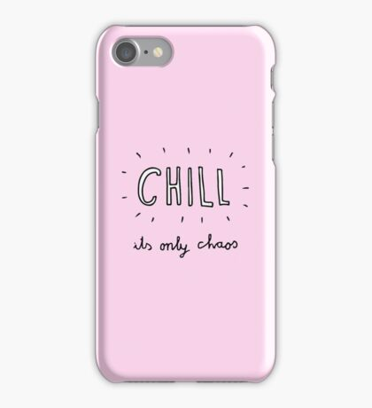 Chill its only chaos iPhone Case/Skin