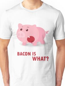 Bacon Is What? Funny Piggy Unisex T-Shirt