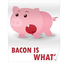 Bacon Is What? Funny Piggy Poster