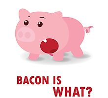 Bacon Is What? Funny Piggy Photographic Print