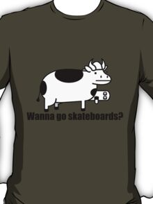 Wanna go skateboards? T-Shirt