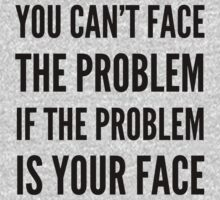 FACE THE PROBLEM by CreativeAngel