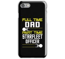 Full time Dad, part time Starfleet Officer iPhone Case/Skin