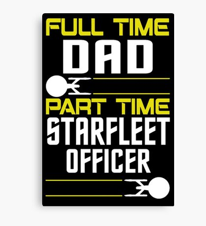 Full time Dad, part time Starfleet Officer Canvas Print