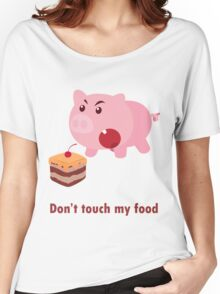 Don't Touch My Food Piggy Women's Relaxed Fit T-Shirt