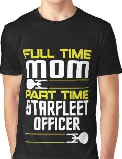 Full time Mom, part time Starfleet Officer Graphic T-Shirt