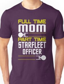 Full time Mom, part time Starfleet Officer Unisex T-Shirt