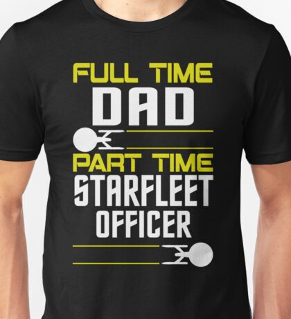 Full time Dad, part time Starfleet Officer Unisex T-Shirt