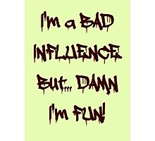 Im a bad influence no.3 Photographic Print