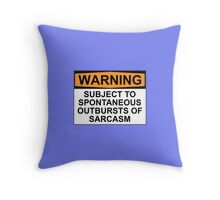 WARNING: SUBJECT TO SPONTANEOUS OUTBURSTS OF SARCASM Throw Pillow