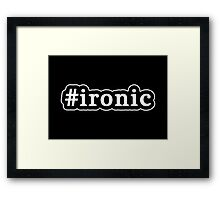 Ironic - Hashtag - Black & White Framed Print