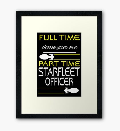 Full time [blank], part time Starfleet Officer Framed Print