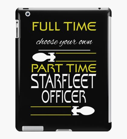 Full time [blank], part time Starfleet Officer iPad Case/Skin