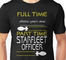 Full time [blank], part time Starfleet Officer Unisex T-Shirt