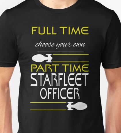 Full time [blank], part time Starfleet Officer Unisex T-Shirt