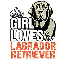 This Girl Loves Her Labrador Retriever Photographic Print