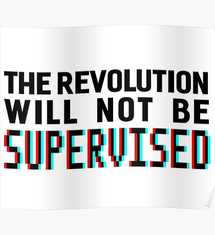 The revolution will not be supervised, black font (3D) Poster