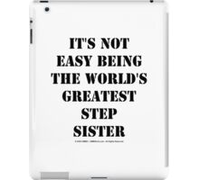 It's Not Easy Being The World's Greatest Stepsister - Black Text iPad Case/Skin
