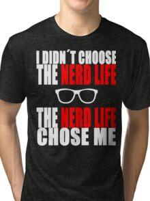 I didn´t choose the nerd life  Tri-blend T-Shirt