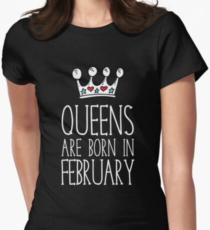 Queens Are Born In February - Birthday Gift Shirt Xmax Womens Fitted T-Shirt