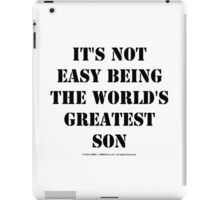 It's Not Easy Being The World's Greatest Son - Black Text iPad Case/Skin