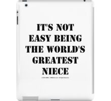 It's Not Easy Being The World's Greatest Niece - Black Text iPad Case/Skin