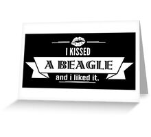 I Kissed A Beagle And I Liked It Greeting Card